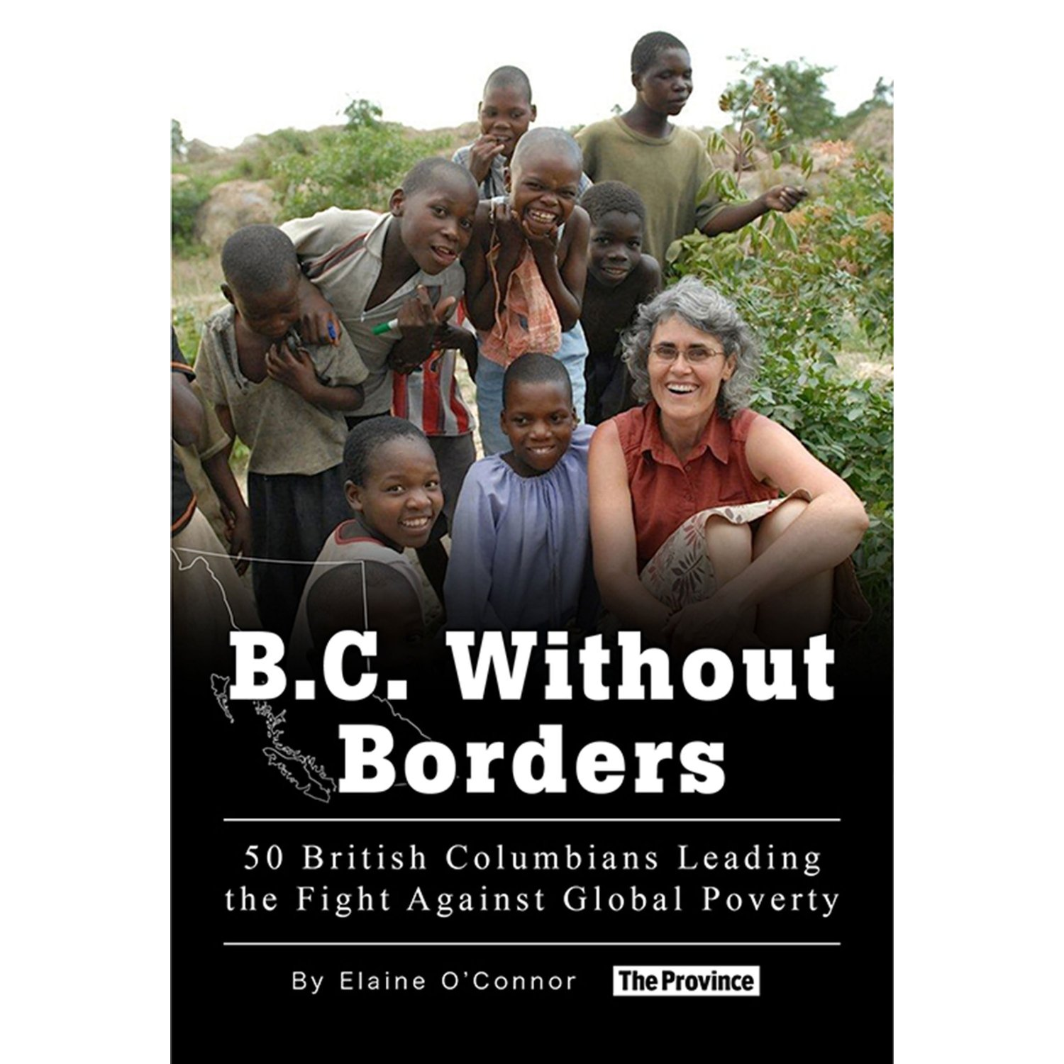 B.C. Without Borders: 50 British Columbians Leading the Fight Against Global Poverty